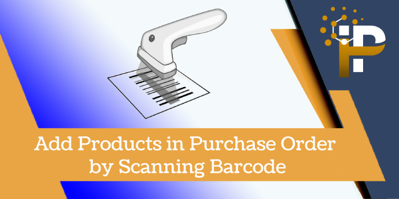 Add Products in Purchase Order by Scanning Barcode